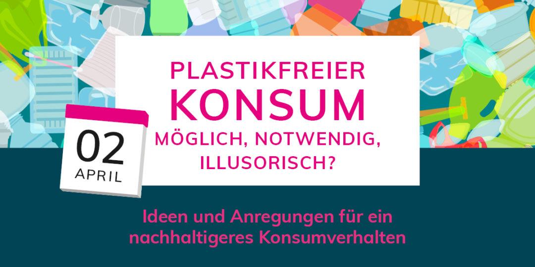 Plastikfreier Konsum möglich, notwendig, illusorisch?